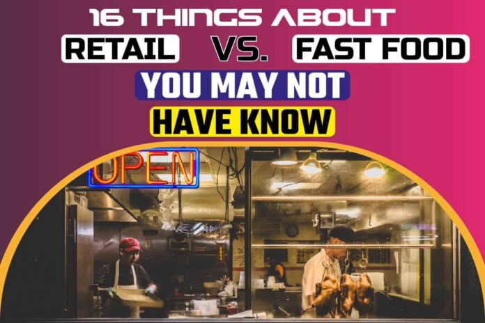 16 Things About Retail Vs. Fast Food You May Not Have Known