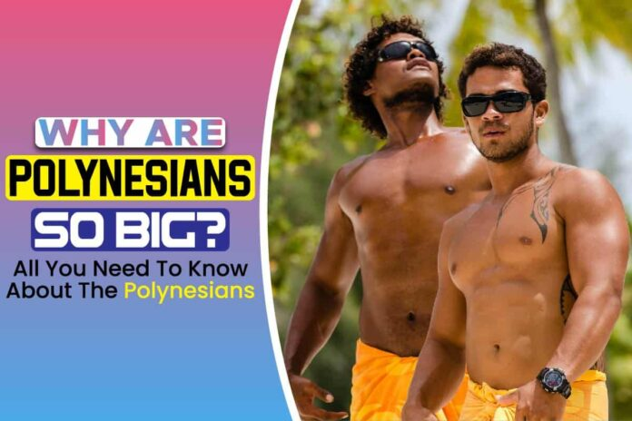 2-Why are Polynesians so Big