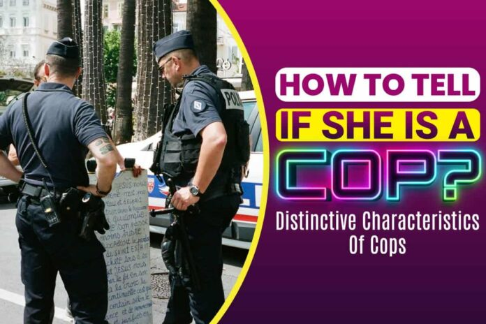 How to Tell If She Is a Cop
