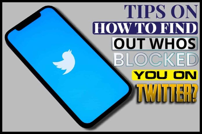Tips On How To Find Out Whos Blocked You On Twitter.