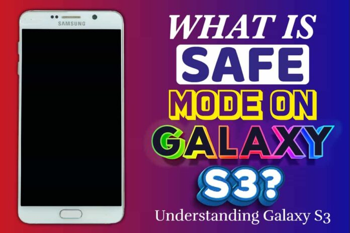 What Is Safe Mode On Galaxy S3