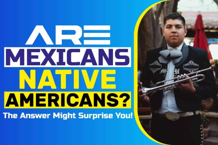 Are Mexicans Native Americans