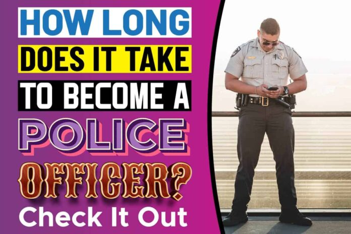 How Long Does It Take To Become A Police Officer