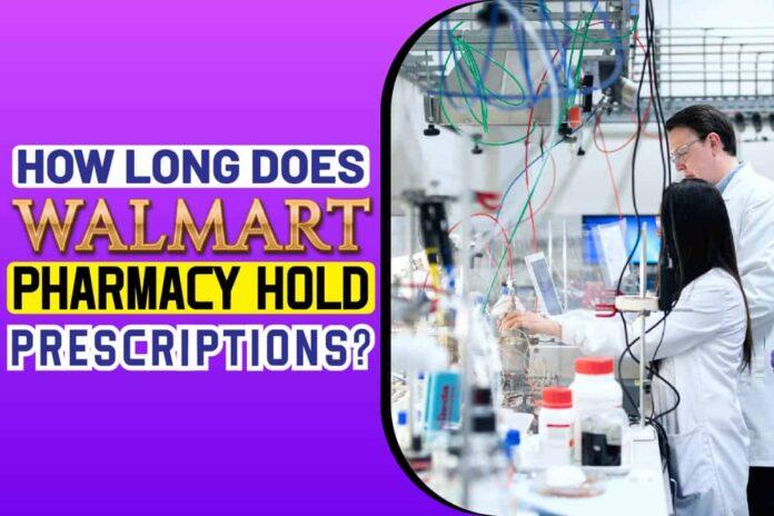 How Long Does Walmart Pharmacy Hold Prescriptions.