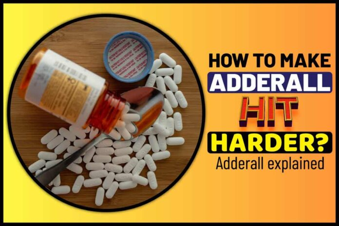 How to Make Adderall Hit Harder