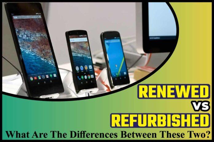 Renewed vs Refurbished