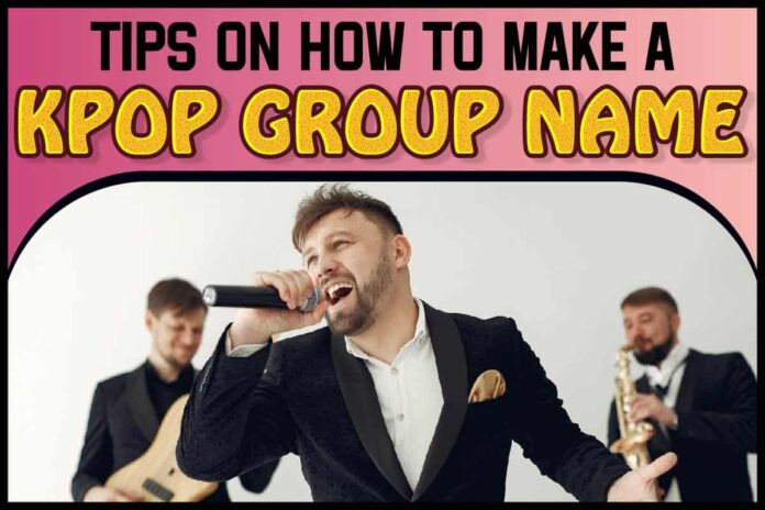 Tips On How to Make a Kpop Group Name