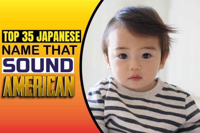 Top 35 Japanese Names That Sound American