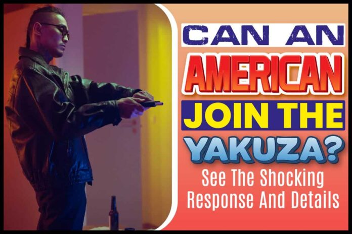 Can An American Join The Yakuza