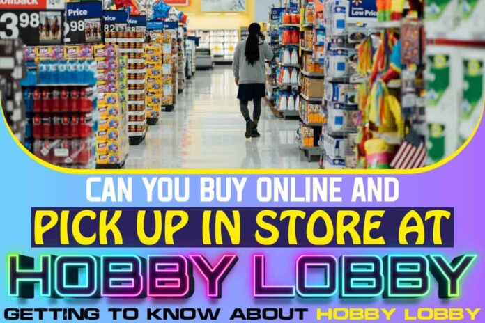 Can You Buy Online and Pick Up in Store at Hobby Lobby