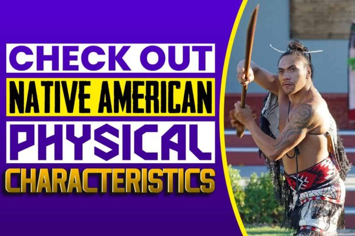 Check Out Native American Physical Characteristics
