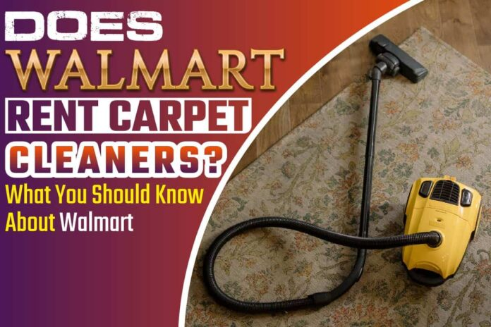 Does Walmart Rent Carpet Cleaners