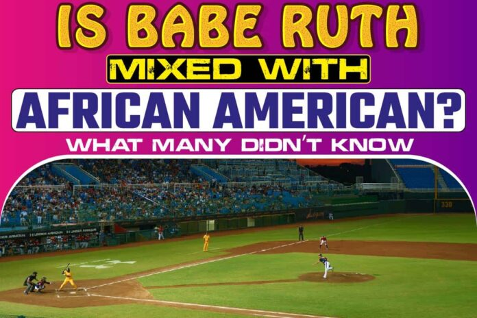 Is Babe Ruth Mixed With African American