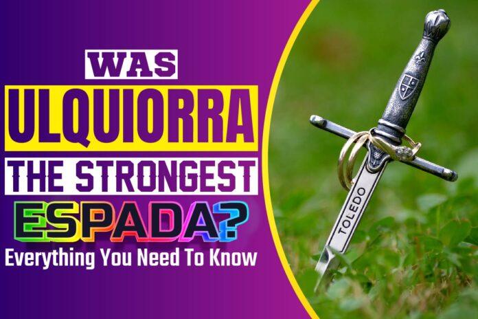Was Ulquiorra The Strongest Espada