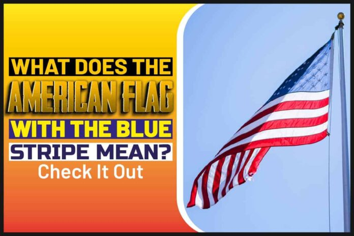 What Does The American Flag With The Blue Stripe Mean