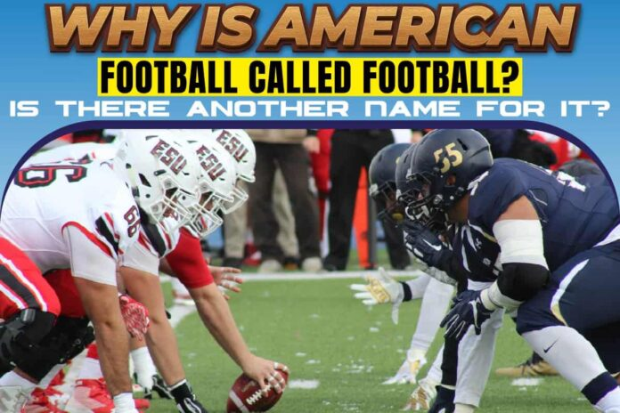 Why Is American Football Called Football