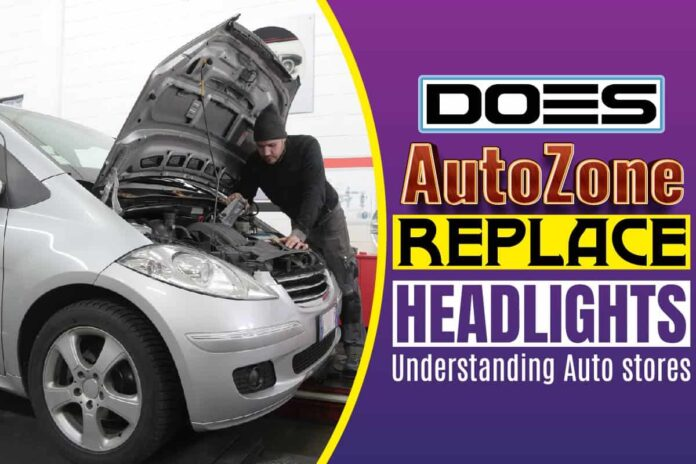 Does AutoZone Replace Headlights