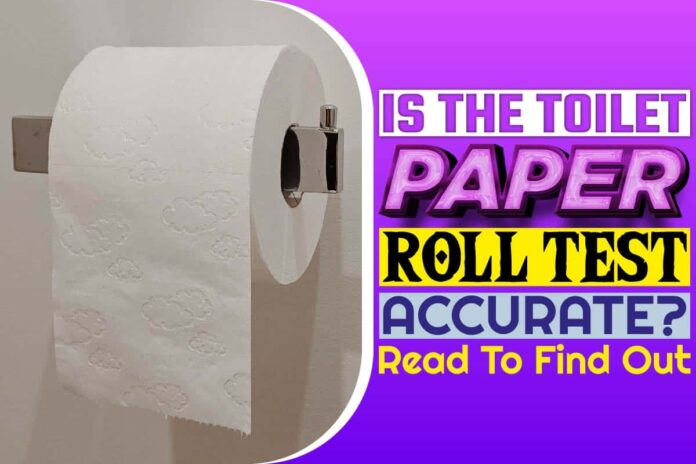 Is The Toilet Paper Roll Test Accurate..