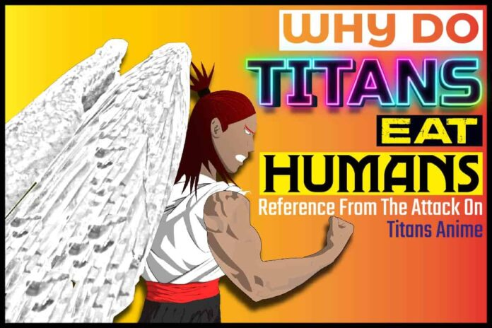 Why Do Titans Eat Humans