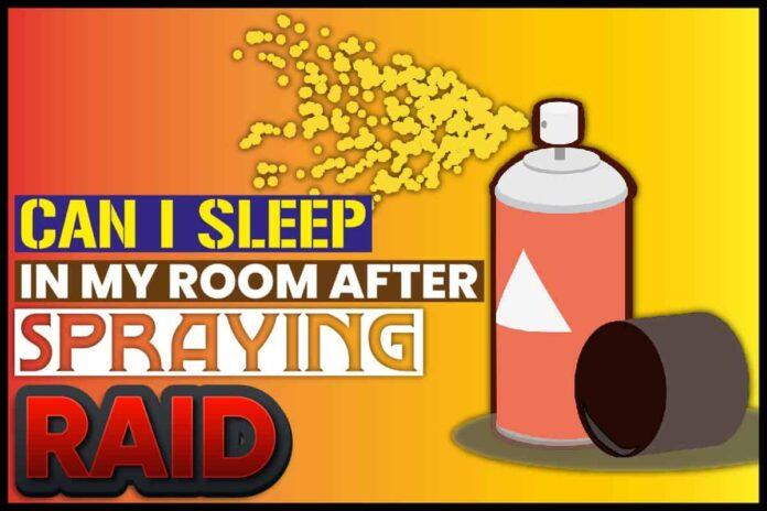 can i sleep in my room after spraying raid