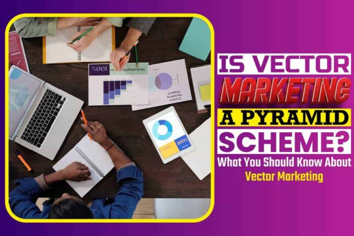 Is Vector Marketing a Pyramid Scheme..