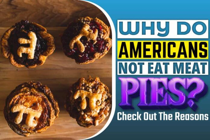 Why Do Americans Not Eat Meat Pies